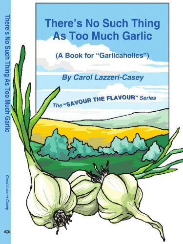 There's No Such Thing As Too Much Garlic: (A Book for