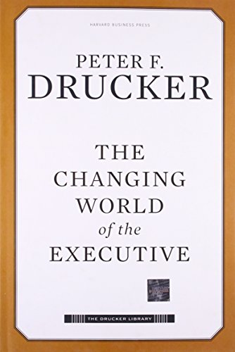 The Changing World of the Executive (Drucker Library) - Peter Ferdinand Drucker