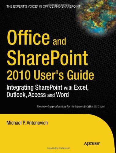 Office and SharePoint 2010 User's Guide: Integrating SharePoint with Excel, Outlook, Access and Word (Expert's Voice in Office and Sharepoin - Michael Antonovich