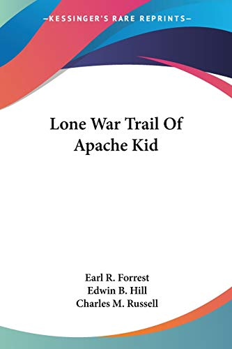 Lone War Trail Of Apache Kid - Earl R. Forrest