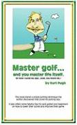 Master Golf...and You Master Life Itself: Or How I Cured My Yips...Yeah, You Heard Me
