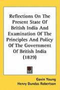 Reflections on the Present State of British India and Examination of the Principles and Policy of the Government of British India (1829)