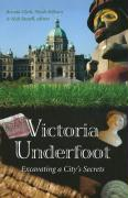 Victoria Underfoot: Excavating a City's Secrets