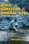 A Field Guide to Gold, Gemstones and Minerals Vol 1: Vancouver Island - Rick Hudson