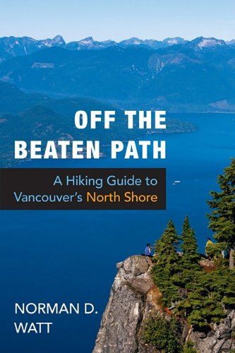 Off the Beaten Path: A Hiking Guide to Vancouver's North Shore - Norman D. Watt
