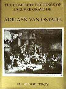 The Complete Etchings of Adriaen Van Ostade: New Illustrations and First English Translation of the Catalogue Raisonne, Together With a Reprint of the Original French Edition