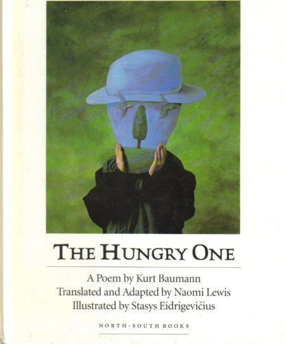 The Hungry One: A Poem - Kurt Baumann
