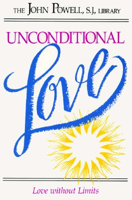 Unconditional Love: Love Without Limits - John Joseph Powell