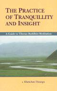 The Practice of the Tranquility & Insight: A Guide to Tibetan Buddhist Mediation
