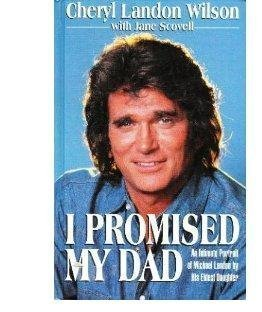 I Promised My Dad: An Intimate Portrait of Michael Landon by His Eldest Daughter - Cheryl Landon Wilson; Jane Scovell
