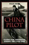 China Pilot: Flying for Chennault During the Cold War