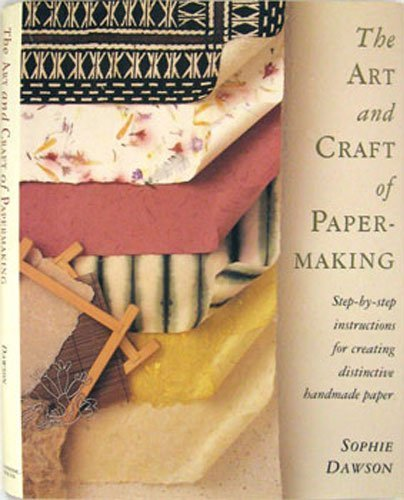 The Art and Craft of Papermaking - Sophie Dawson