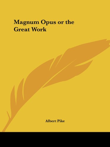 Magnum Opus or the Great Work (Complete Ritual Work of Scottish Rite Freemasonry) - Albert Pike