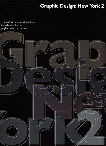 Graphic Design: New York 2 : The Work of Thirty-Six Firms from the City That Put Graphic Design on the Map (Vol 2) - Michael Bierut; William Drenttel; D. K. Holland; Veronique Vienne