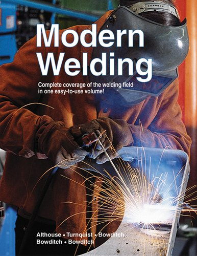 Modern Welding - Althouse, Andrew D., Turnquist, Carl H., Bowditch, William A., Bowditch, Kevin E., Bowditch, Mark A.