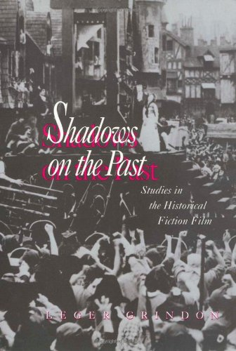 Shadows on the Past: Studies in the Historical Fiction Film (Culture And The Moving Image) - Leger Grindon