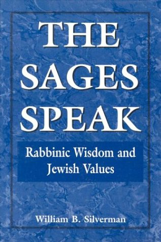 The Sages Speak: Rabbinic Wisdom and Jewish Values - William B. Silverman