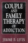 Couple and Family Therapy of Addiction - Levin, Jerome David