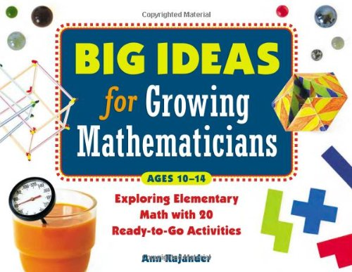 Big Ideas for Growing Mathematicians: Exploring Elementary Math with 20 Ready-to-Go Activities - Ann Kajander