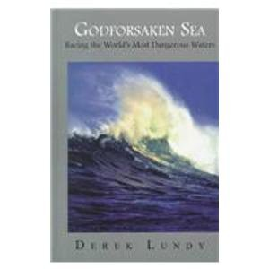 Godforsaken Sea: Racing the World's Most Dangerous Waters - Derek Lundy