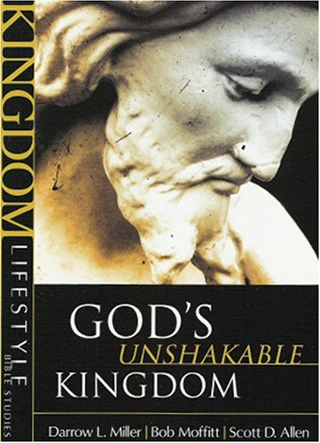God's Unshakable Kingdom (Kingdom Lifestyle Bible Studies) - Darrow L Miller; Bob Moffitt; Scott D. A