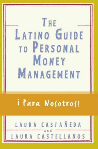 The Latino Guide to Personal Money Management - Laura Castaneda; Laura Castellanos