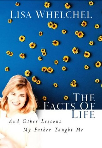 The Facts of Life: And Other Lessons My Father Taught Me - Lisa Whelchel