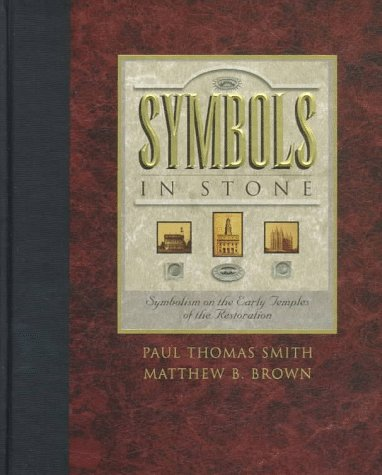 Symbols in Stone: Symbolism on the Early Temples of the Restoration - Matthew B. Brown; Paul Thomas Smith