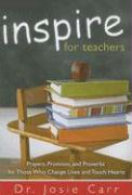 Inspire for Teachers: Prayers Promises, and Proverbs for Those Who Change Lives and Tough Hearts