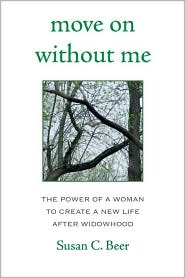 Move on Without Me: The Power of a Woman to Create a New Life After Widowhood