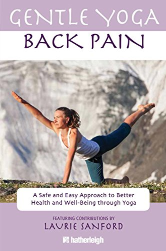 Gentle Yoga for Back Pain: A Safe and Easy Approach to Better Health and Well-Being through Yoga - Anna Krusinski; Catarina Astrom; Laurie Sanford; Jo Brielyn