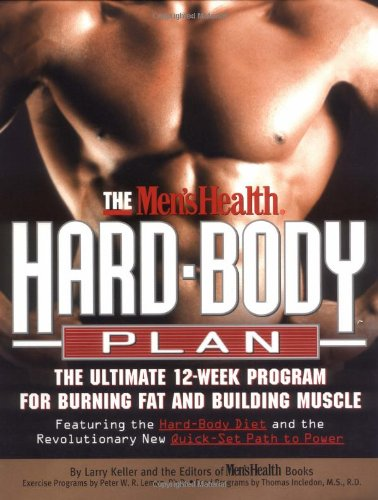 The Men's Health Hard Body Plan : The Ultimate 12-Week Program for Burning Fat and Building Muscle - Larry Keller, Lou Schuler