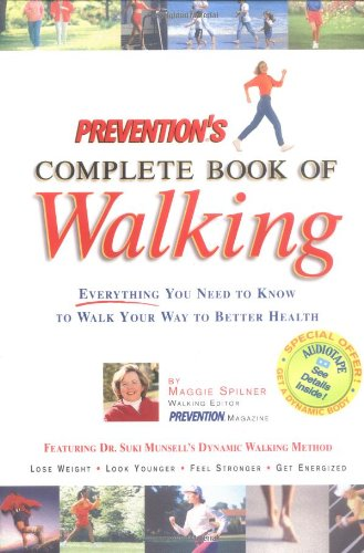Prevention's Complete Book of Walking: Everything You Need to Know to Walk Your Way to Better Health - Spilner, Maggie