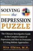 Solving the Depression Puzzle: The Ultimate Investigative Guide to Uncovering the Complex Causes of Depression and How to Overcome It Using - Rita Elkins