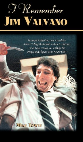 I Remember Jim Valvano: Personal Memories of and Anecdotes to Basketball's Most Exuberant Final Four Coach, as Told by the People and Player - Mike Towle