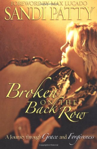 Broken on the Back Row: A Journey Through Grace and Forgiveness - Sandi Patty