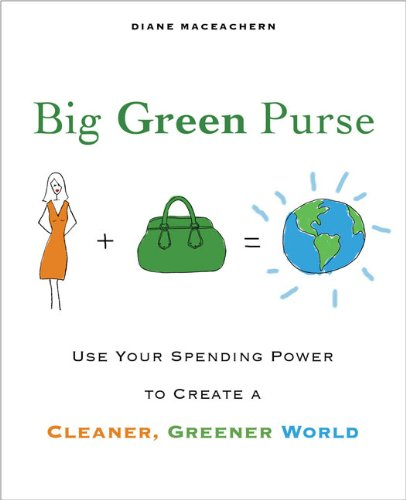 Big Green Purse: Use Your Spending Power to Create a Cleaner, Greener World - Diane MacEachern