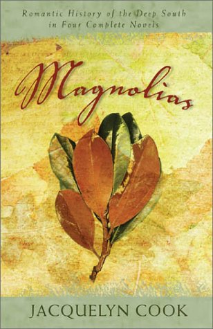 Magnolias: A Romantic Family Saga from the Deep South in Four Complete Novels- The River Between / The Wind Along the River / River of Fire - Jacquelyn Cook