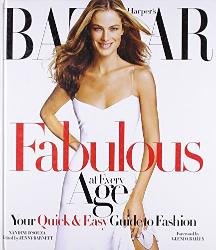 Harper's Bazaar Fabulous at Every Age: Your Quick  &  Easy Guide to Fashion - Nandini D'Souza