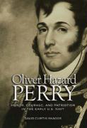 Oliver Hazard Perry: Honor, Courage, and Patriotism in the Early U.S. Navy