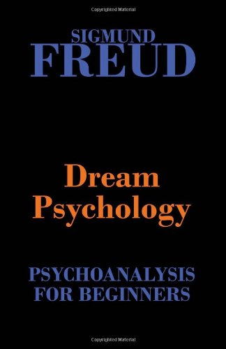 Dream Psychology (Psychoanalysis for Beginners) - Sigmund Freud; Andre Tridon; M. D. Eder