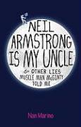 Neil Armstrong Is My Uncle: & Other Lies Muscle Man McGinty Told Me