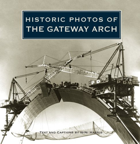 Historic Photos of the Gateway Arch - NiNi Harris