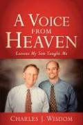 A Voice from Heaven - Wisdom, Charles J.