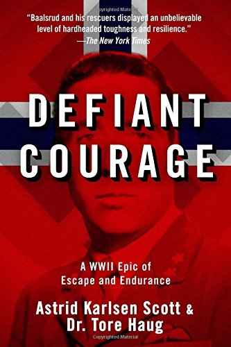Defiant Courage: A WWII Epic of Escape and Endurance - Astrid Karlsen Scott; Tore Haug