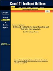 Outlines & Highlights for News Reporting and Writing by Kennedy et al..., ISBN: 9780312464196