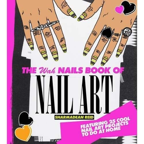 The WAH Nails Book of Nail Art: Featuring 25 cool nail art projects to do at home - Sharmadean Reid