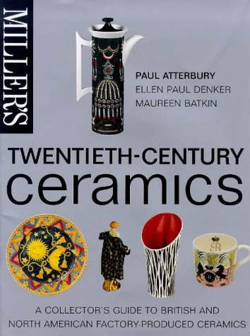 Miller's Twentieth-Century Ceramics: A Collector's British and American Factory Produced Ceramics - Paul Atterbury; Ellen Denker