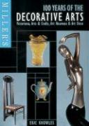 Miller's 100 Years of the Decorative Arts: Victoriana, Arts & Crafts, Art Nouveau, & Art Deco (Miller's Antiques Checklist)