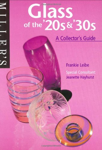 Miller's Glass of the '20s  &  30's: A Collector's Guide - Frankie Leibe